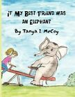 If My Best Friend Was an Elephant 9781456015831 by Tanya McCoy Paperback