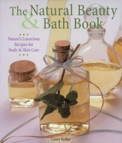 The Natural Beauty & Bath Book: Nature's Luxurious Recipes for Body &-ExLibrary