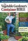 The Vegetable Gardener's Container Bible by Edward C. Smith (Paperback, 2011)