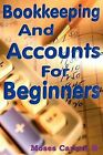 Bookkeeping and Accounts for Beginners by Moses B Carson (Paperback, 2009)