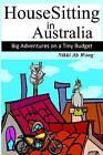 Housesitting in Australia: Big Adventures on a Tiny Budget by Nikki Ah Wong (Paperback / softback, 2011)
