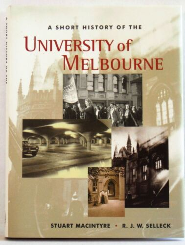 1 of 1 - A Short History of the University of Melbourne Richard Selleck, Stuart Macintyre