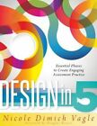 Design in 5: Essential Phases to Create Engaging Assessment Practice by Nicole Dimich Vagle (Paperback / softback, 2014)