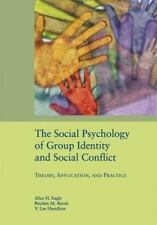 The Social Psychology of Group Identity and Social Conflict: Theory, Application