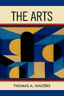 The Arts: A Comparative Approach to the Arts of Painting, Sculpture, Architecture, Music and Drama by Thomas A Walters (Paperback / softback, 2011)