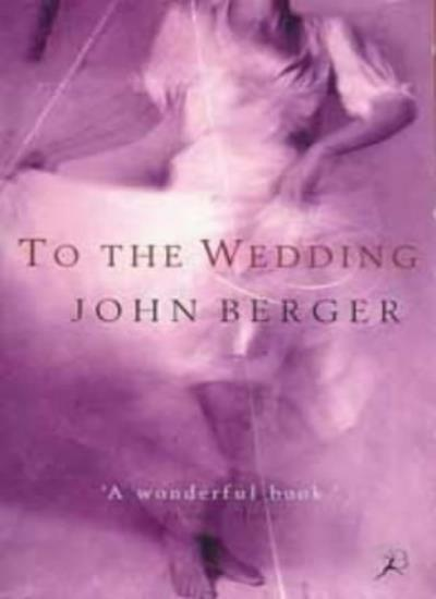 To the Wedding By John Berger. 9780747525745