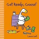 Get Ready, Goose by Laura Wall (Board book, 2014)