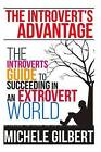 The Introvert's Advantage: The Introverts Guide to Succeeding in an Extrovert World by Michele Gilbert (Paperback / softback, 2015)