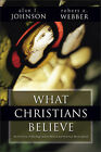 What Christians Believe: A Biblical and Historical Summary by Robert E. Webber, Alan F. Johnson (Paperback, 1993)
