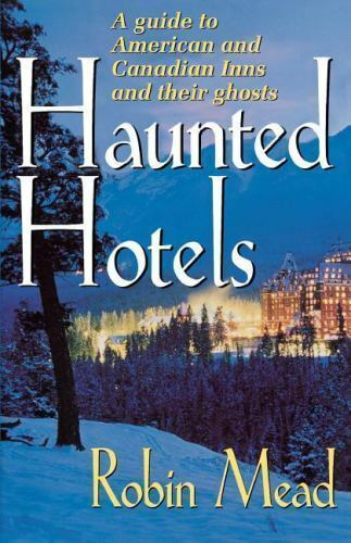 Haunted Hotels : A Guide to American and Canadian Inns and Their Ghosts