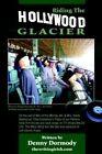 Riding The Hollywood Glacier 9781420885118 by Denny Dormody Paperback