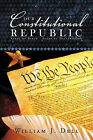 Our Constitutional Republic: Seeds of Birth - Seeds of Destruction by William J. Dell (Paperback, 2011)