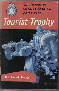 Tourist Trophy History of Britain's Greatest Motor Race by Hough RAC TT 1905-55