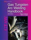 Gas Tungsten Arc Welding Handbook by William H Minnick, Mark A Prosser (Hardback, 2012)
