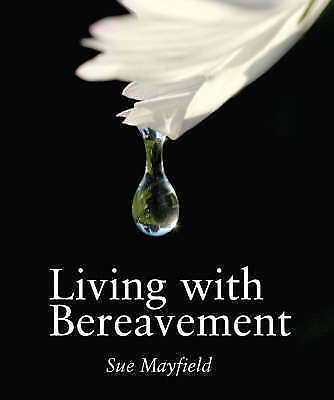 1 of 1 - Living with Bereavement: Practical, Emotional and Spiritual Help for Those Weath