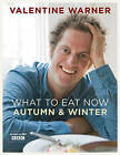 What to Eat Now: Autumn and Winter by Valentine Warner (Paperback, 2010)