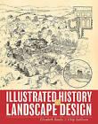 Illustrated History of Landscape Design by Chip Sullivan, Elizabeth Boults (Paperback, 2010)