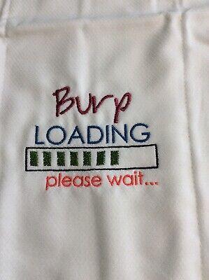 "Baby Bib /""Burp Loading/"" embroidered on a white 100/% cotton bib"