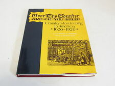 * OVER THE COUNTER AND ON THE SHELF COUNTRY STORE KEEPING IN AMERICA 1620-1920 *