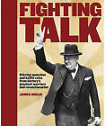 Fighting Talk: The Most Stirring Speeches, Surrenders, Battle Cries and Fighting Words in History by James Inglis (Paperback, 2008)
