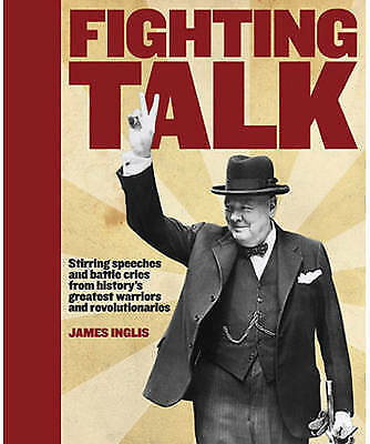 1 of 1 - Fighting Talk: The Most Stirring Speeches, Surrenders, Battle Cries and Fightin…