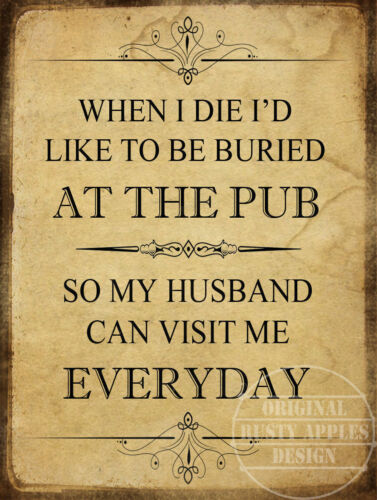 FUNNY METAL SIGN HOME DECOR GREAT GIFT WHEN I DIE BURY ME AT THE PUB