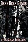 Bare Bear Bones by M Susan Thuillard 9781463409548 Paperback 2011