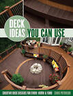 Deck Ideas Your Can Use: Creative Deck Designs for Every Home & Yard by Chris Peterson (Paperback, 2011)