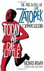 Today We Die a Little: The Rise and Fall of Emil Zatopek, Olympic Legend by Richard Askwith (Hardback, 2016)