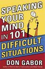 Speaking Your Mind in 101 Difficult Situations 9781879834088 by Don Gabor