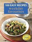 100 Easy Recipes: Weekday Favourites by Murdoch Books (Book, 2010)