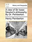 A View of Sir Isaac Newton's Philosophy. by Dr. Pemberton. by Henry Pemberton (Paperback / softback, 2010)