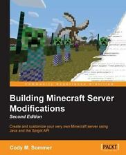 Building Minecraft Server Modifications - Second Edition: By Sommer, Cody M.