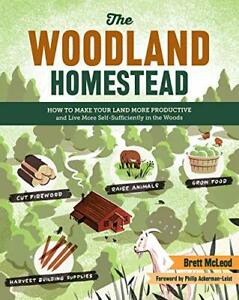 Woodland Homestead: How To Make Your Land More Productive An... by McLeod, Brett