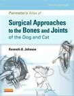 Piermattei'S Atlas of Surgical Approaches to the Bones and Joints of the Dog and Cat, 5e by Kenneth A. Johnson (Hardback, 2013)