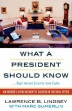 What A President Should Know: An Insider's View on How to Succeed in the Oval ..
