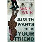 Judith Wants to be Your Friend by Annie Weir (Paperback, 2016)