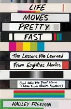 Life Moves Pretty Fast : The Lessons We Learned from Eighties Movies (and Why We Don't Learn Them from Movies Anymore) by Hadley Freeman (2016, Paperback)