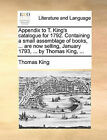 Appendix to T. King's Catalogue for 1792. Containing a Small Assemblage of Books, ... Are Now Selling, January 1793, ... by Thomas King, ... by Thomas King (Paperback / softback, 2010)