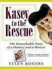 Kasey to the Rescue: The Remarkable Story of a Monkey and a Miracle by Ellen Rogers (CD-Audio, 2010)