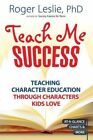 Teach Me Success!: Teaching Character Education Through Characters Kids Love by Roger Leslie (Paperback / softback, 2015)