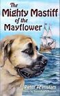 The Mighty Mastiff of the Mayflower by Peter Arenstam (Hardback, 2012)