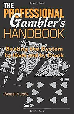 Professional Gambler's Handbook : Beating the System by Hook and by Crook