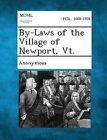 By-Laws of the Village of Newport, VT. by Gale, Making of Modern Law (Paperback / softback, 2013)