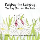 Katybug The Ladybug The Day She Lost Her Dots 9781456008963 Paperback 2010