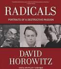 Radicals: Portraits of a Destructive Passion by David Horowitz (CD-Audio, 2012)