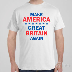 Funny T-shirt MAKE AMERICA GREAT BRITAIN AGAIN - Donald Trump USA ...