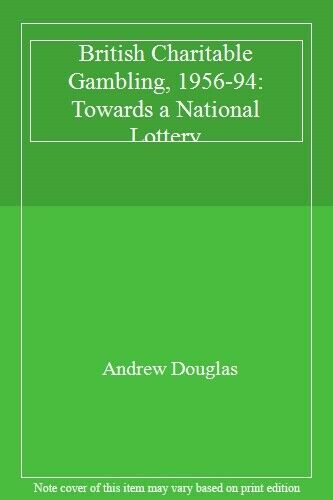 British Charitable Gambling 1956-1994: Towards a National Lottery By Andrew Dou