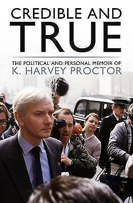 1 of 1 - Credible and True: The Political and Personal Memoir of K. Harvey Proctor, Harve