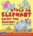Would an Elephant Enjoy the Seaside? by Camilla de la Bedoyere (Paperback, 2017)